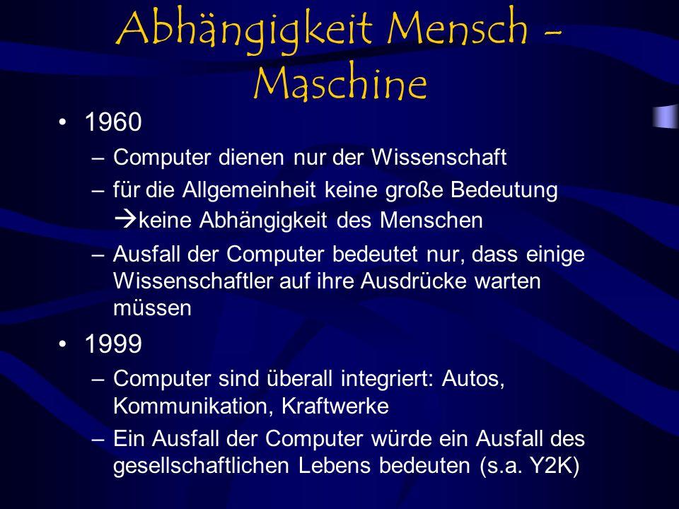 Abhängigkeit Mensch - Maschine 1960 –Computer dienen nur der Wissenschaft –für die Allgemeinheit keine große Bedeutung keine Abhängigkeit des Menschen