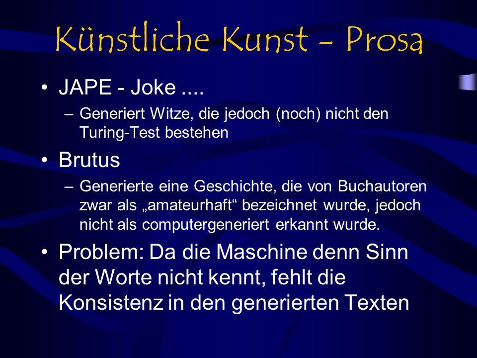 Künstliche Kunst - Prosa JAPE - Joke.... –Generiert Witze, die jedoch (noch) nicht den Turing-Test bestehen Brutus –Generierte eine Geschichte, die vo