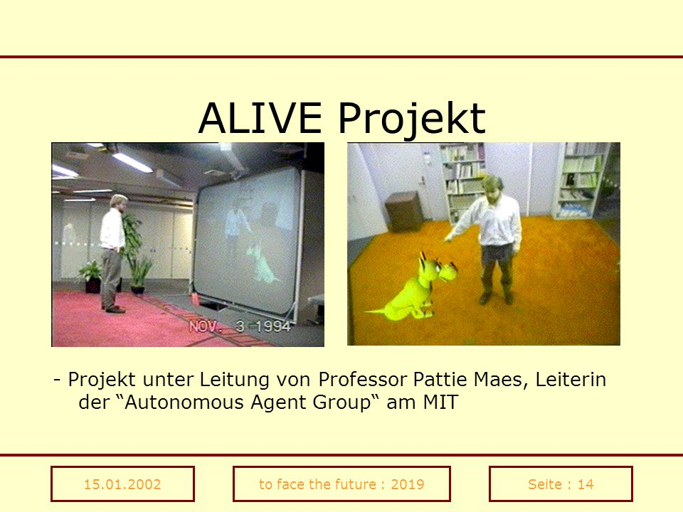 15.01.2002to face the future : 2019Seite : 14 ALIVE Projekt - Projekt unter Leitung von Professor Pattie Maes, Leiterin der Autonomous Agent Group am