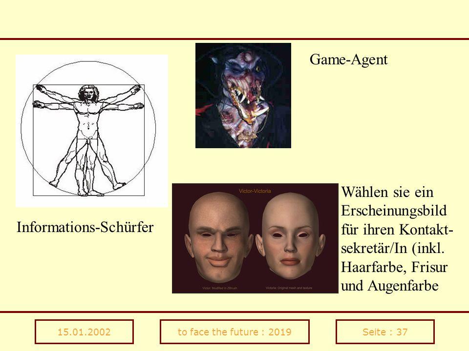 15.01.2002to face the future : 2019Seite : 37 Informations-Schürfer Game-Agent Wählen sie ein Erscheinungsbild für ihren Kontakt- sekretär/In (inkl. H