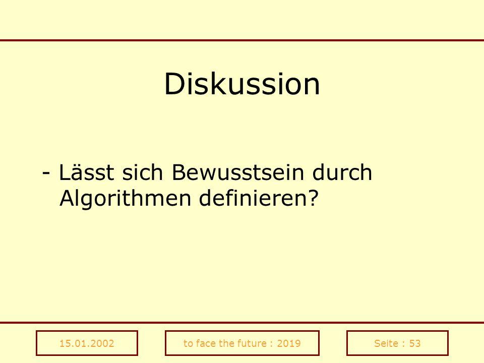 15.01.2002to face the future : 2019Seite : 53 Diskussion - Lässt sich Bewusstsein durch Algorithmen definieren?