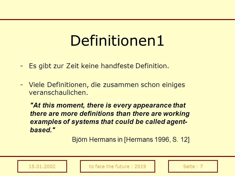15.01.2002to face the future : 2019Seite : 8 Definitionen2 Woolridge und Jennings [1995] - Zwei Bedeutungen, die den Begriff Agent ausmachen.
