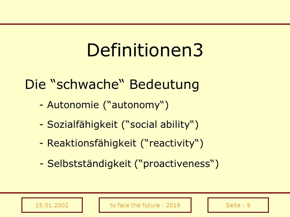 15.01.2002to face the future : 2019Seite : 9 Definitionen3 Die schwache Bedeutung - Autonomie (autonomy) - Sozialfähigkeit (social ability) - Reaktion