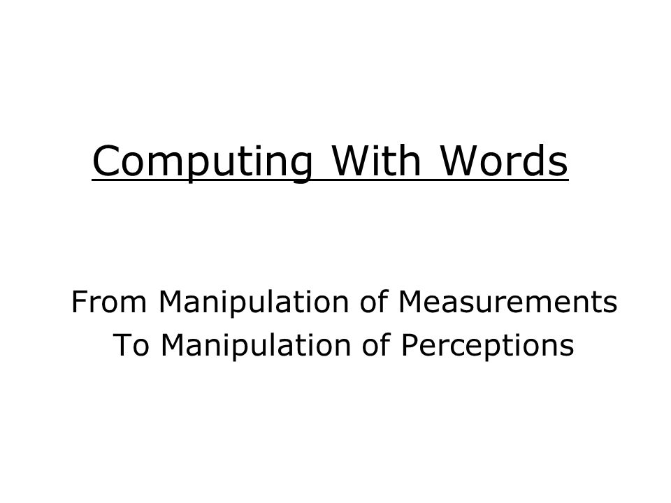 Computing With Words From Manipulation of Measurements To Manipulation of Perceptions