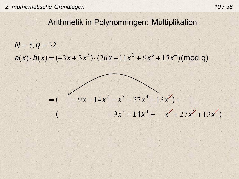 Arithmetik in Polynomringen: Multiplikation (mod q) 2. mathematische Grundlagen 10 / 38