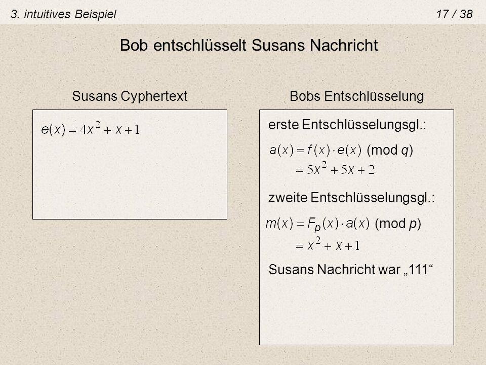 Bob entschlüsselt Susans Nachricht Susans CyphertextBobs Entschlüsselung (mod q) erste Entschlüsselungsgl.: zweite Entschlüsselungsgl.: (mod p) Susans