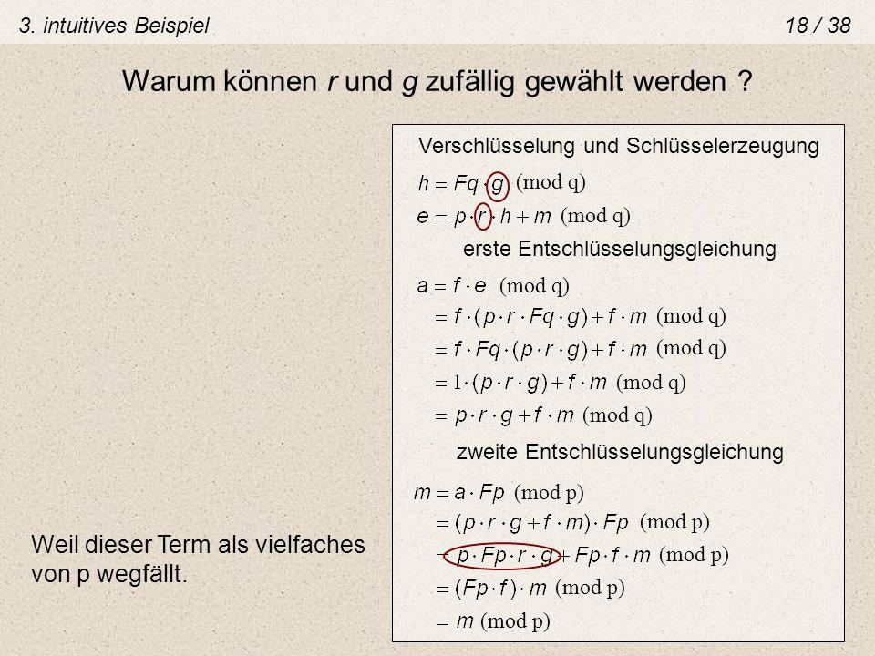 Verschlüsselung und Schlüsselerzeugung (mod q) erste Entschlüsselungsgleichung (mod q) zweite Entschlüsselungsgleichung (mod p) Warum können r und g z