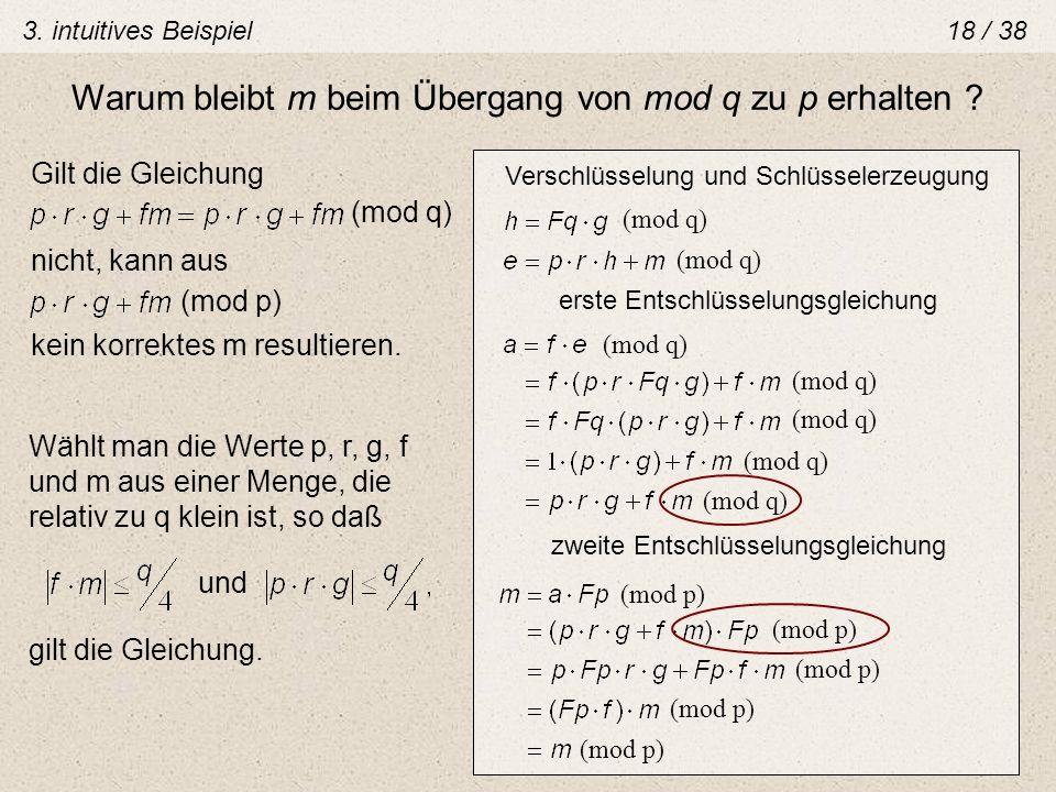 Verschlüsselung und Schlüsselerzeugung (mod q) erste Entschlüsselungsgleichung (mod q) zweite Entschlüsselungsgleichung (mod p) Warum bleibt m beim Üb