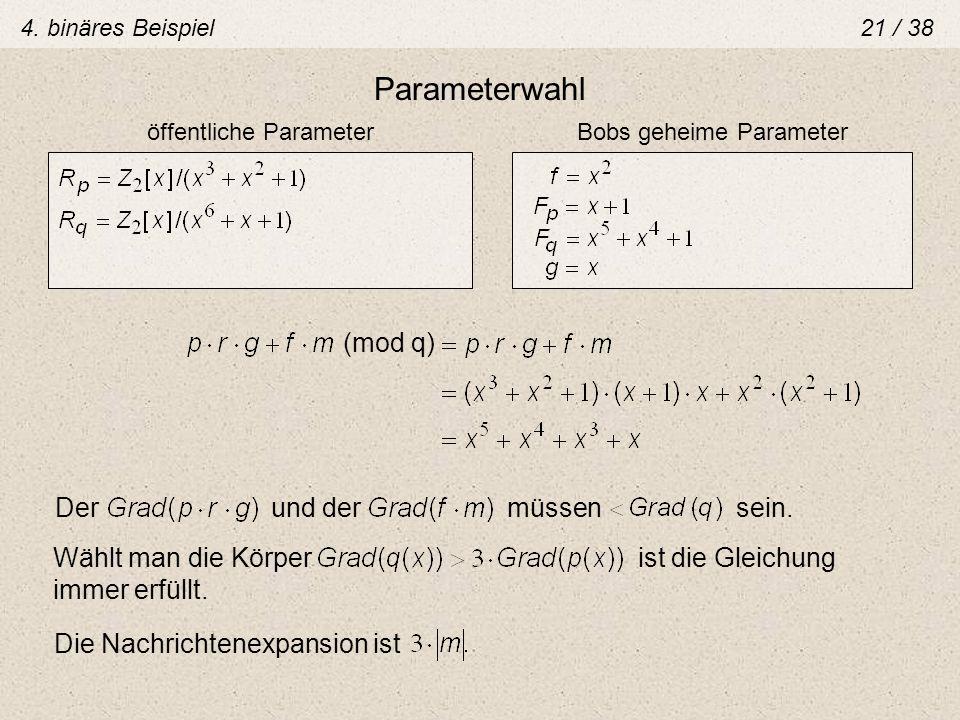Parameterwahl öffentliche ParameterBobs geheime Parameter (mod q) Der und der müssen sein. Wählt man die Körper ist die Gleichung immer erfüllt. Die N