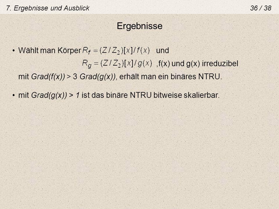 Ergebnisse Wählt man Körper und,f(x) und g(x) irreduzibel mit Grad(f(x)) > 3 Grad(g(x)), erhält man ein binäres NTRU. mit Grad(g(x)) > 1 ist das binär