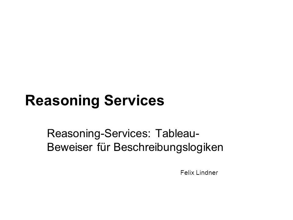 Felix Lindner Reasoning Services Reasoning-Services: Tableau- Beweiser für Beschreibungslogiken