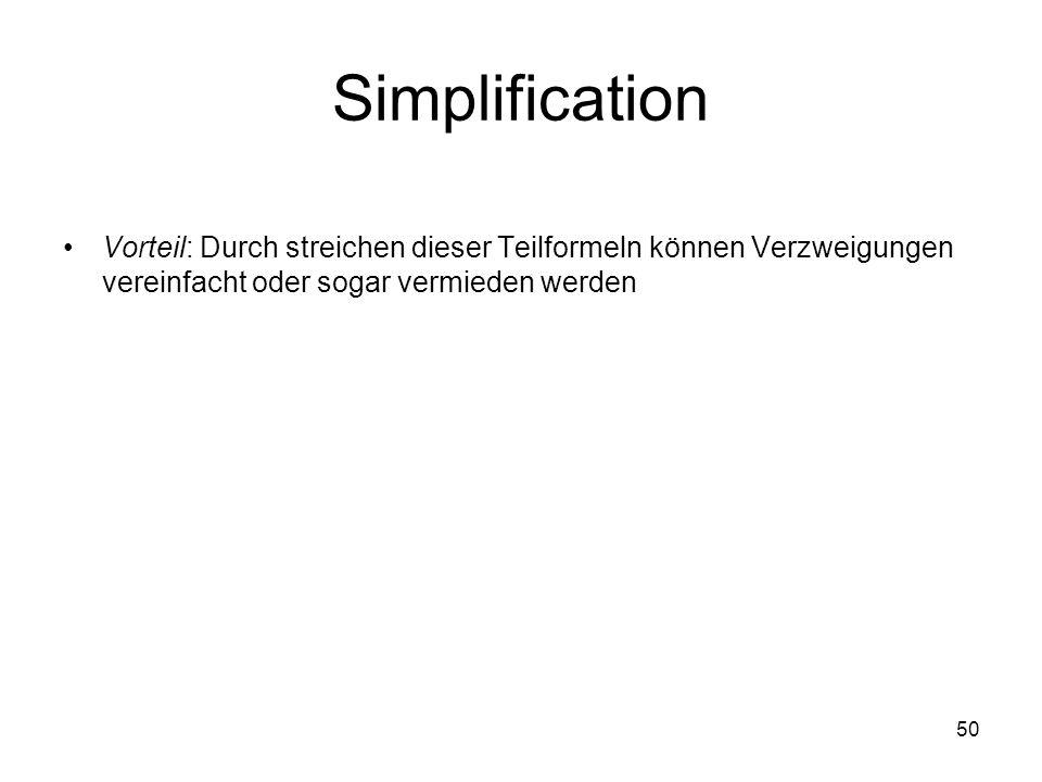 50 Simplification Vorteil: Durch streichen dieser Teilformeln können Verzweigungen vereinfacht oder sogar vermieden werden