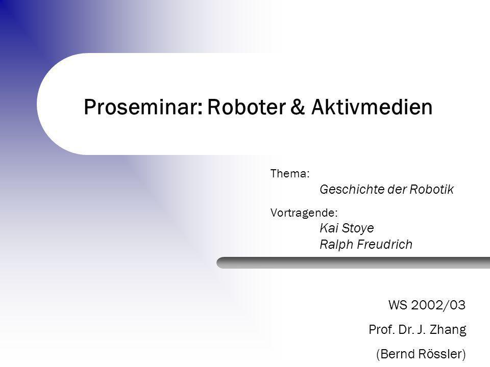Die Geschichte der Robotik Proseminar: 06.11.2002 – Kai Stoye & Ralph Freudrich Gliederung Definitionen (...) Entwicklungsgeschichte (...) Unterscheidungsmerkmale (...) Beispiele (...) Ausblick (...) Literaturverzeichnis (...)