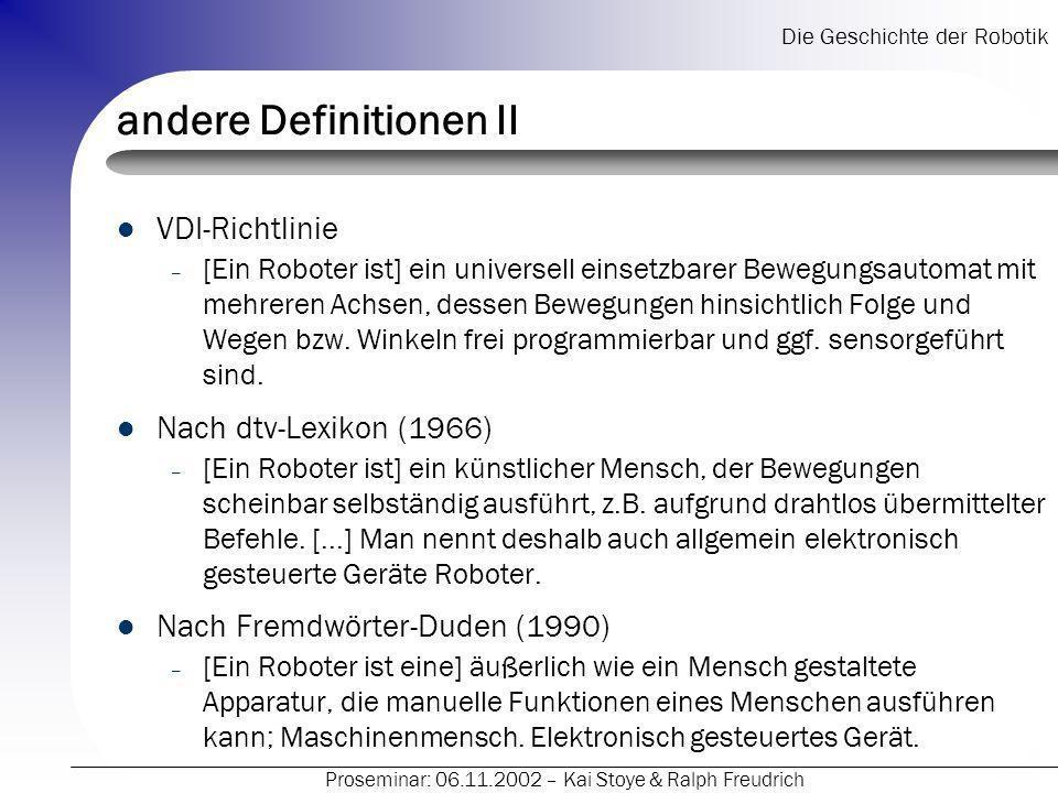 Die Geschichte der Robotik Proseminar: 06.11.2002 – Kai Stoye & Ralph Freudrich andere Definitionen II VDI-Richtlinie – [Ein Roboter ist] ein universe