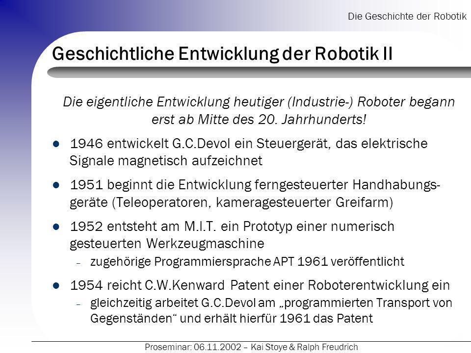 Die Geschichte der Robotik Proseminar: 06.11.2002 – Kai Stoye & Ralph Freudrich Geschichtliche Entwicklung der Robotik II Die eigentliche Entwicklung
