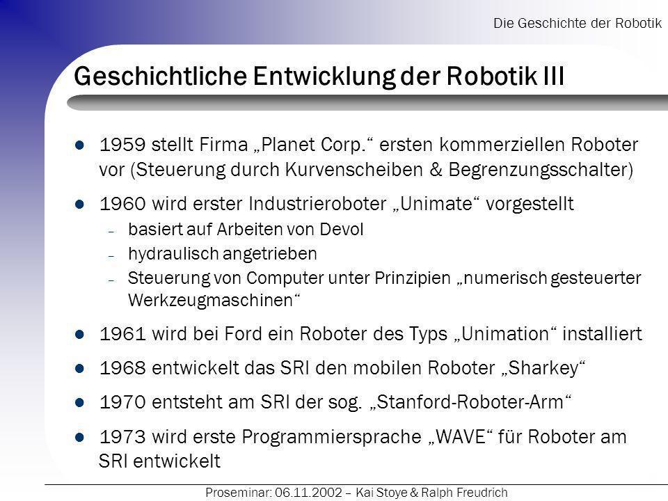 Die Geschichte der Robotik Proseminar: 06.11.2002 – Kai Stoye & Ralph Freudrich Geschichtliche Entwicklung der Robotik III 1959 stellt Firma Planet Co