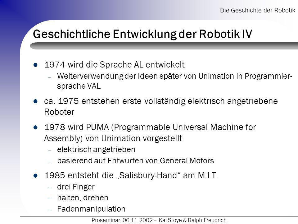 Die Geschichte der Robotik Proseminar: 06.11.2002 – Kai Stoye & Ralph Freudrich Geschichtliche Entwicklung der Robotik IV 1974 wird die Sprache AL ent