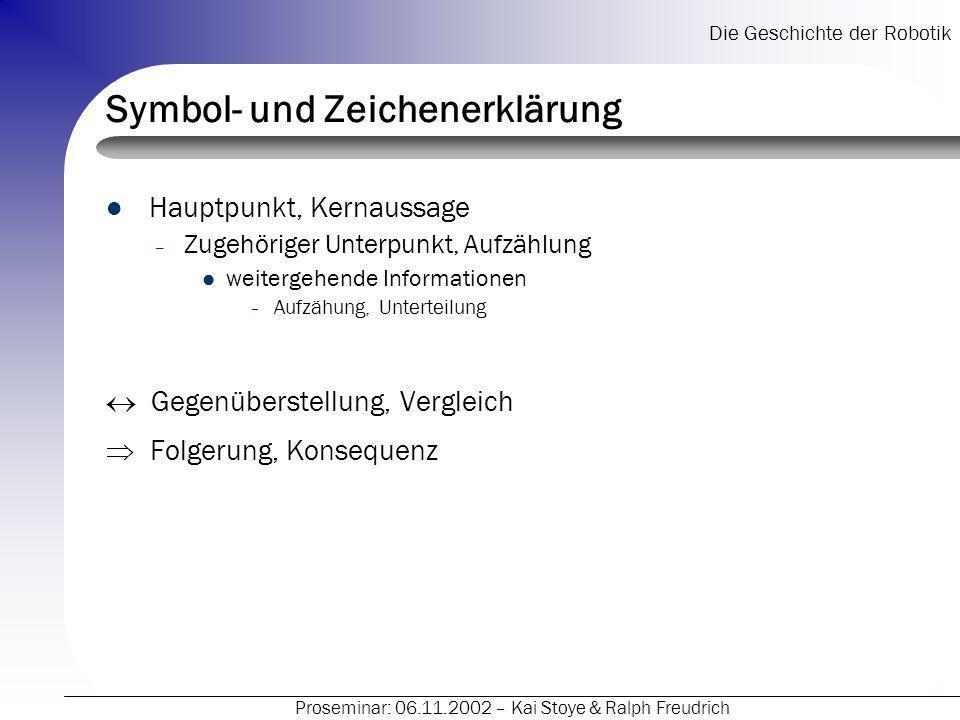 Die Geschichte der Robotik Proseminar: 06.11.2002 – Kai Stoye & Ralph Freudrich Symbol- und Zeichenerklärung Hauptpunkt, Kernaussage – Zugehöriger Unt