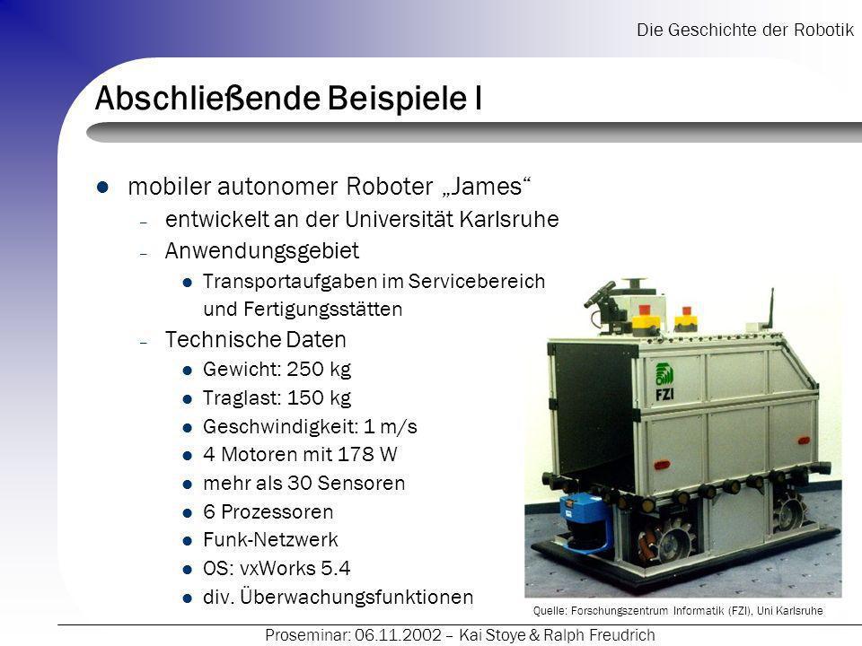 Die Geschichte der Robotik Proseminar: 06.11.2002 – Kai Stoye & Ralph Freudrich Abschließende Beispiele I mobiler autonomer Roboter James – entwickelt