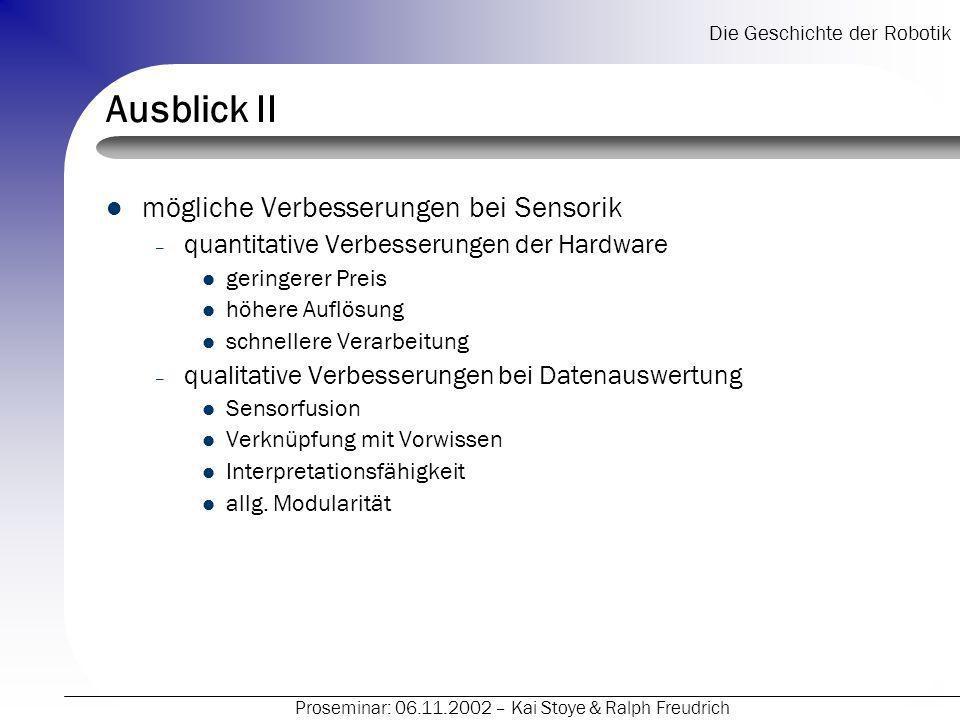 Die Geschichte der Robotik Proseminar: 06.11.2002 – Kai Stoye & Ralph Freudrich Ausblick II mögliche Verbesserungen bei Sensorik – quantitative Verbes