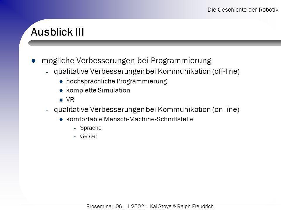 Die Geschichte der Robotik Proseminar: 06.11.2002 – Kai Stoye & Ralph Freudrich Ausblick III mögliche Verbesserungen bei Programmierung – qualitative