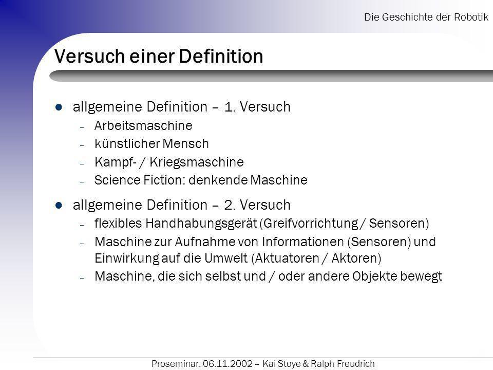Die Geschichte der Robotik Proseminar: 06.11.2002 – Kai Stoye & Ralph Freudrich Versuch einer Definition allgemeine Definition – 1.