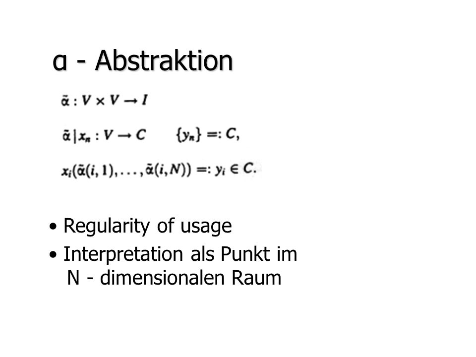 α - Abstraktion Regularity of usage Interpretation als Punkt im N - dimensionalen Raum