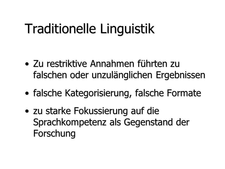 Traditionelle Linguistik Zu restriktive Annahmen führten zu falschen oder unzulänglichen ErgebnissenZu restriktive Annahmen führten zu falschen oder u