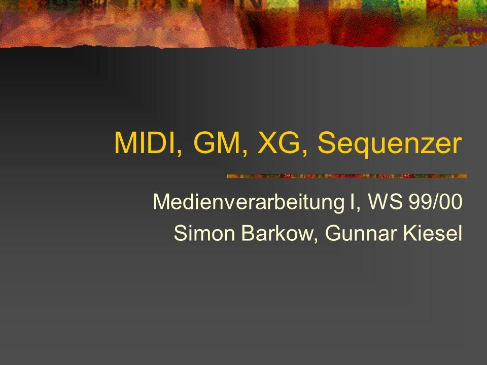 MIDI, GM, XG, Sequenzer Medienverarbeitung I, WS 99/00 Simon Barkow, Gunnar Kiesel