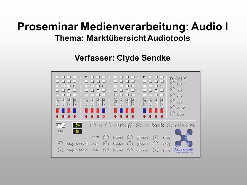 Proseminar Medienverarbeitung: Audio I Thema: Marktübersicht Audiotools Verfasser: Clyde Sendke