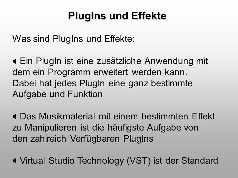 PlugIns und Effekte Was sind PlugIns und Effekte: Ein PlugIn ist eine zusätzliche Anwendung mit dem ein Programm erweitert werden kann. Dabei hat jede