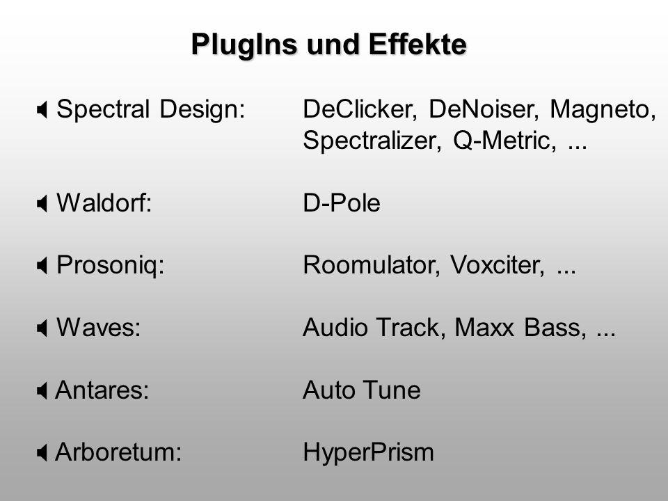 PlugIns und Effekte Spectral Design: DeClicker, DeNoiser, Magneto, Spectralizer, Q-Metric,... Waldorf: D-Pole Prosoniq: Roomulator, Voxciter,... Waves