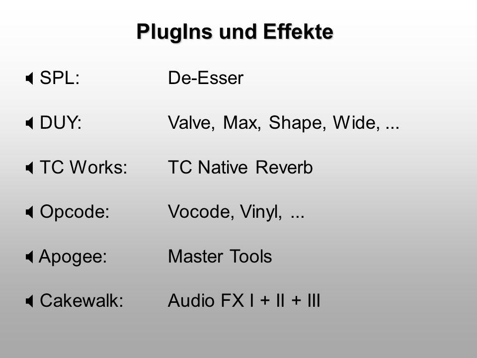 PlugIns und Effekte SPL: De-Esser DUY: Valve, Max, Shape, Wide,... TC Works: TC Native Reverb Opcode: Vocode, Vinyl,... Apogee: Master Tools Cakewalk: