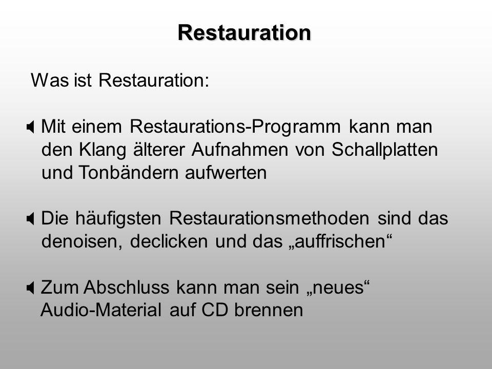 Restauration Was ist Restauration: Mit einem Restaurations-Programm kann man den Klang älterer Aufnahmen von Schallplatten und Tonbändern aufwerten Di