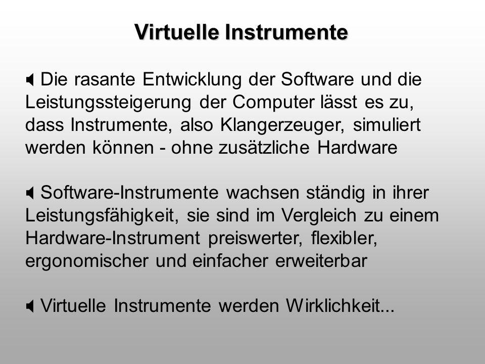 Virtuelle Instrumente Die rasante Entwicklung der Software und die Leistungssteigerung der Computer lässt es zu, dass Instrumente, also Klangerzeuger,