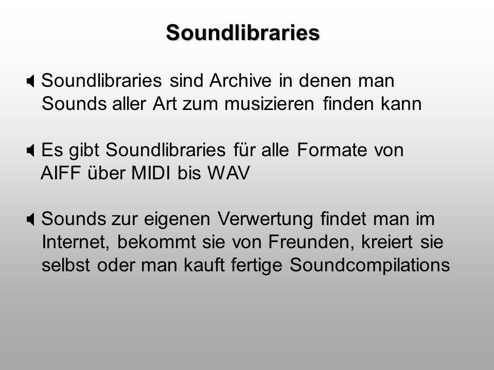 Soundlibraries Soundlibraries sind Archive in denen man Sounds aller Art zum musizieren finden kann Es gibt Soundlibraries für alle Formate von AIFF ü