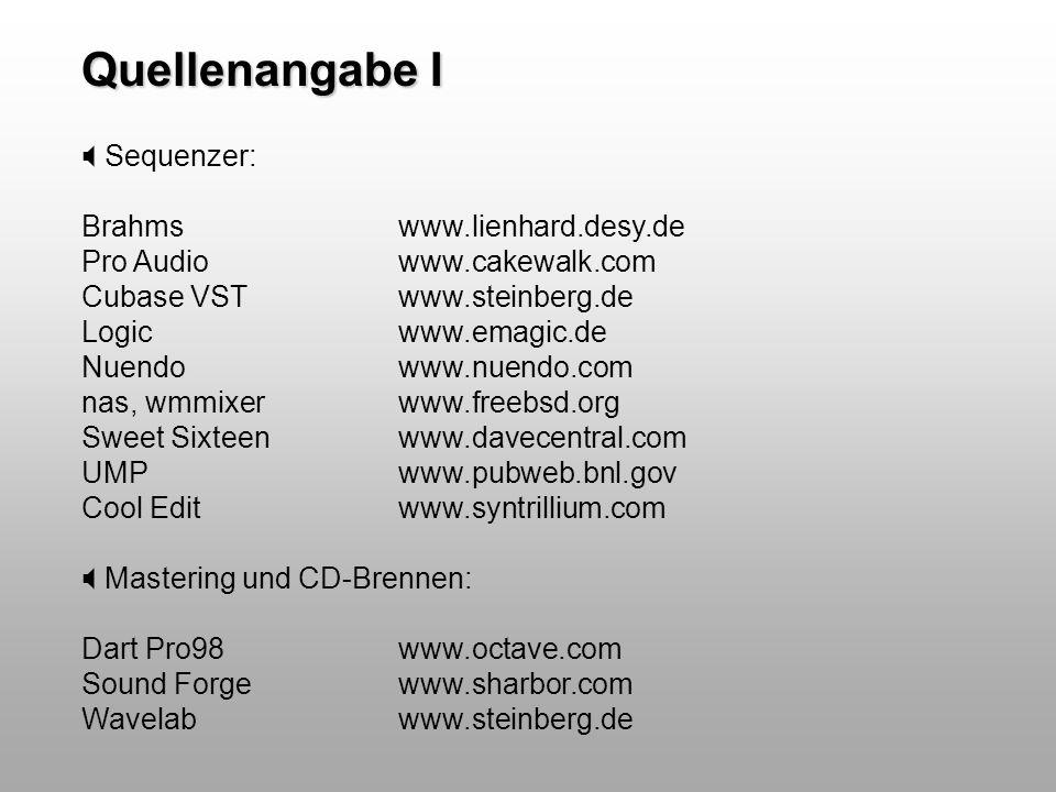 Quellenangabe I Sequenzer: Brahmswww.lienhard.desy.de Pro Audio www.cakewalk.com Cubase VSTwww.steinberg.de Logic www.emagic.de Nuendowww.nuendo.com n