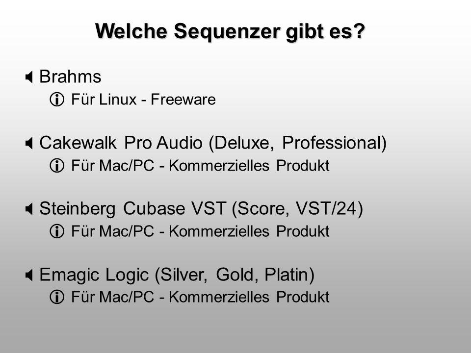 Welche Sequenzer gibt es? Brahms Für Linux - Freeware Cakewalk Pro Audio (Deluxe, Professional) Für Mac/PC - Kommerzielles Produkt Steinberg Cubase VS