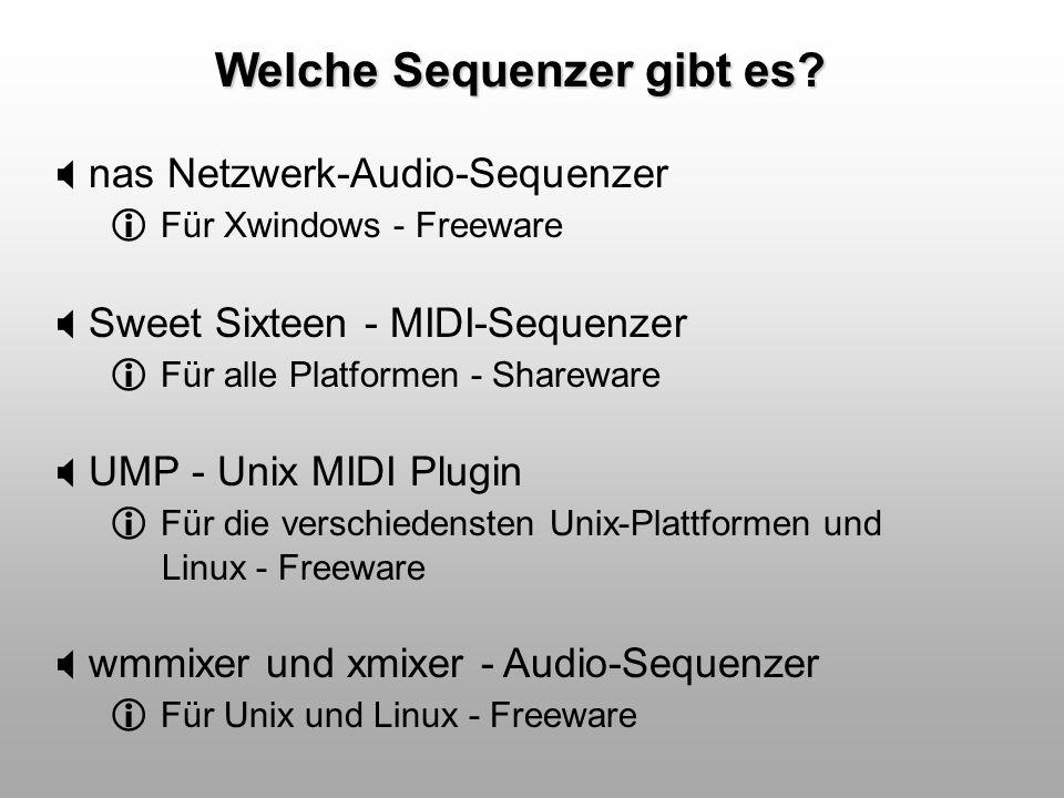 Welche Sequenzer gibt es? nas Netzwerk-Audio-Sequenzer Für Xwindows - Freeware Sweet Sixteen - MIDI-Sequenzer Für alle Platformen - Shareware UMP - Un