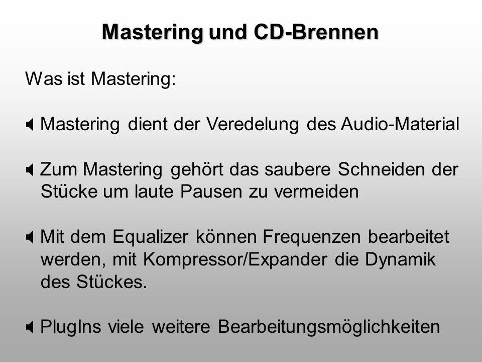 Mastering und CD-Brennen Was ist Mastering: Mastering dient der Veredelung des Audio-Material Zum Mastering gehört das saubere Schneiden der Stücke um