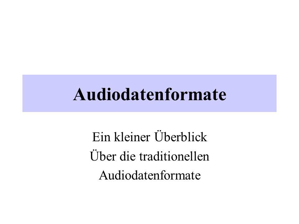 Gliederung Überblick/Entwicklungsskizze Ausgewählte Formate im Detail –Unkomprimierte –Das SND-Format –Das WAV(PCM) bzw.