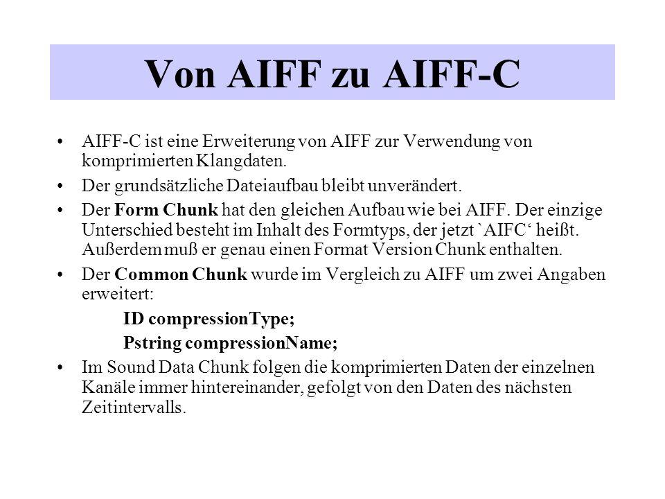 Von AIFF zu AIFF-C AIFF-C ist eine Erweiterung von AIFF zur Verwendung von komprimierten Klangdaten. Der grundsätzliche Dateiaufbau bleibt unverändert