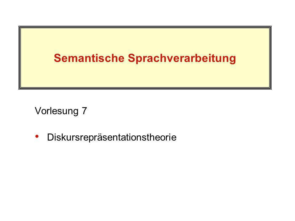 Semantische Sprachverarbeitung Vorlesung 7 Diskursrepräsentationstheorie