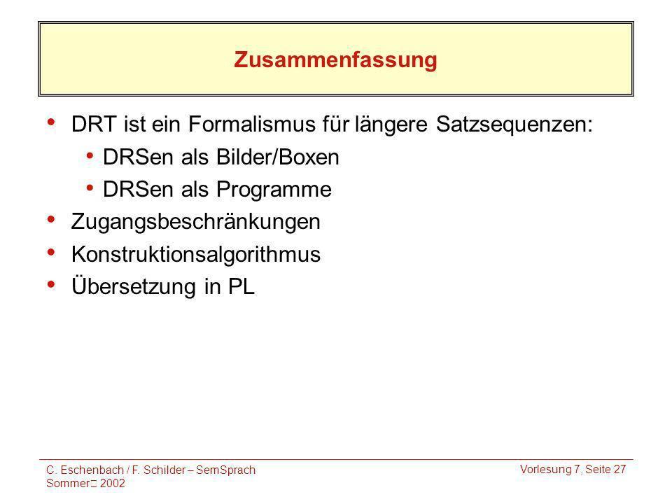 C. Eschenbach / F. Schilder – SemSprach Sommer 2002 Vorlesung 7, Seite 27 Zusammenfassung DRT ist ein Formalismus für längere Satzsequenzen: DRSen als