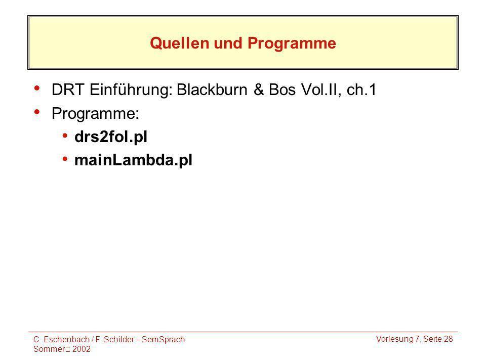 C. Eschenbach / F. Schilder – SemSprach Sommer 2002 Vorlesung 7, Seite 28 Quellen und Programme DRT Einführung: Blackburn & Bos Vol.II, ch.1 Programme