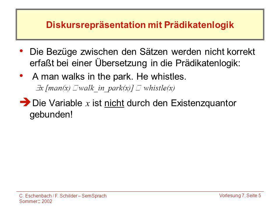 C. Eschenbach / F. Schilder – SemSprach Sommer 2002 Vorlesung 7, Seite 5 Diskursrepräsentation mit Prädikatenlogik Die Bezüge zwischen den Sätzen werd