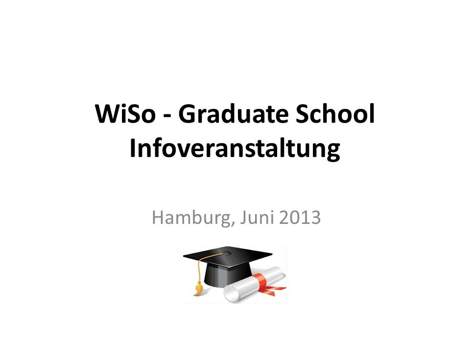 WiSo - Graduate School Infoveranstaltung Hamburg, Juni 2013