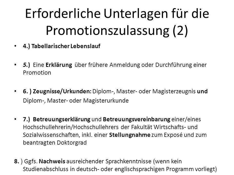 Erforderliche Unterlagen für die Promotionszulassung (2) 4.) Tabellarischer Lebenslauf 5.) Eine Erklärung über frühere Anmeldung oder Durchführung ein