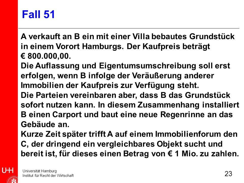 Universität Hamburg Institut für Recht der Wirtschaft 23 Fall 51 A verkauft an B ein mit einer Villa bebautes Grundstück in einem Vorort Hamburgs. Der