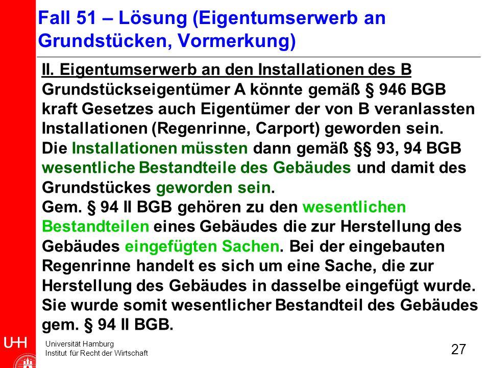 Universität Hamburg Institut für Recht der Wirtschaft 27 II. Eigentumserwerb an den Installationen des B Grundstückseigentümer A könnte gemäß § 946 BG